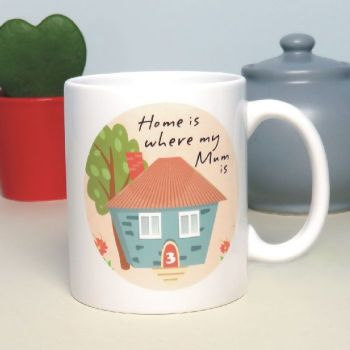Home Is Where My Mum Is Mug - Mother's Day Gift, Birthday Gift For Mum, Mother, Mummy